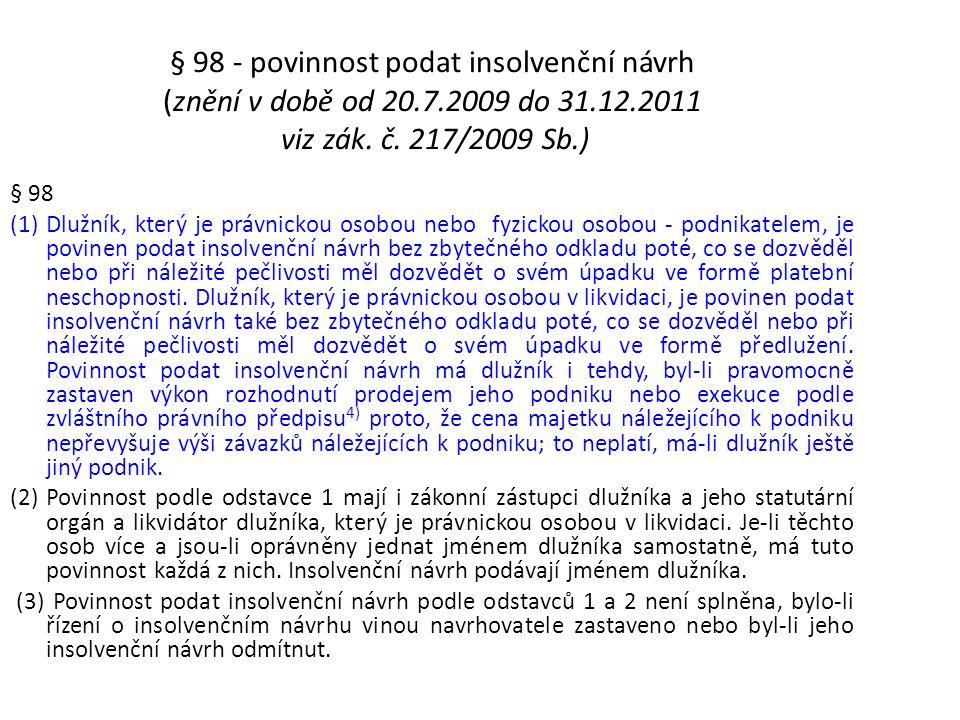 § 98 - povinnost podat insolvenční návrh (znění v době od 20.7.2009 do 31.12.2011 viz zák. č. 217/2009 Sb.) § 98 (1)Dlužník, který je právnickou osobo