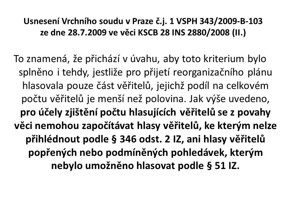 Usnesení Vrchního soudu v Praze č.j. 1 VSPH 343/2009-B-103 ze dne 28.7.2009 ve věci KSCB 28 INS 2880/2008 (II.) To znamená, že přichází v úvahu, aby t