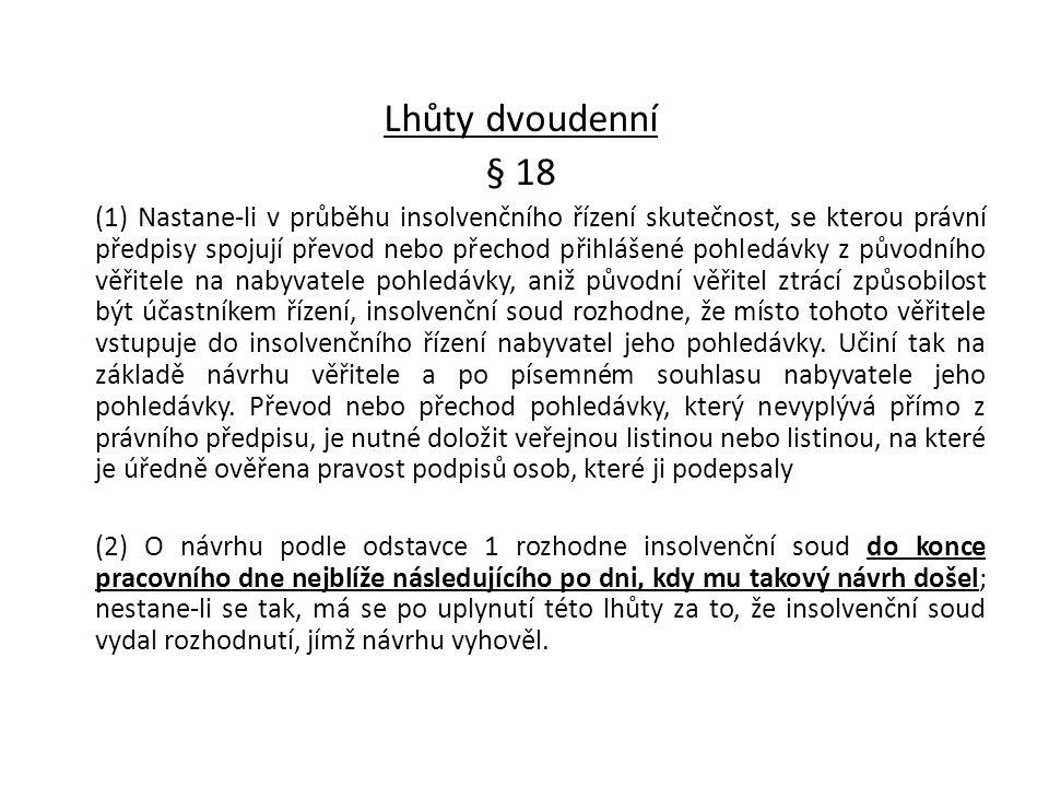 Lhůty dvoudenní § 18 (1) Nastane-li v průběhu insolvenčního řízení skutečnost, se kterou právní předpisy spojují převod nebo přechod přihlášené pohled