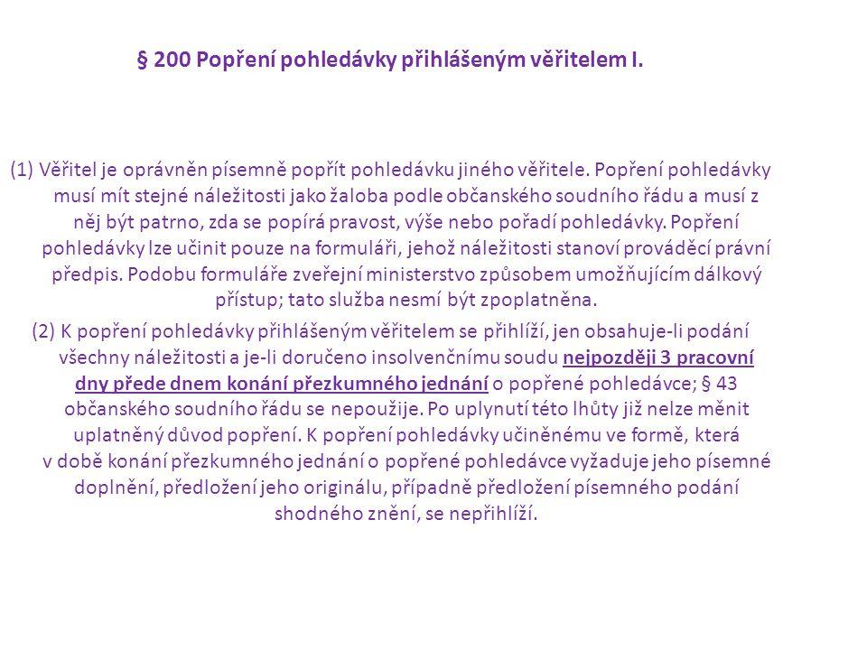 § 200 Popření pohledávky přihlášeným věřitelem I. (1) Věřitel je oprávněn písemně popřít pohledávku jiného věřitele. Popření pohledávky musí mít stejn