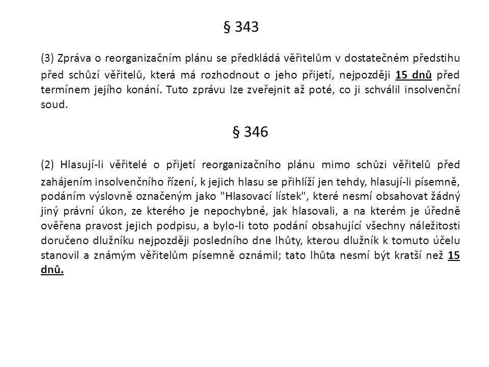 § 343 (3) Zpráva o reorganizačním plánu se předkládá věřitelům v dostatečném předstihu před schůzí věřitelů, která má rozhodnout o jeho přijetí, nejpo