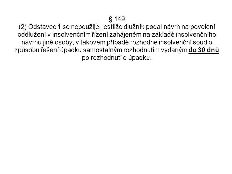 § 149 (2) Odstavec 1 se nepoužije, jestliže dlužník podal návrh na povolení oddlužení v insolvenčním řízení zahájeném na základě insolvenčního návrhu
