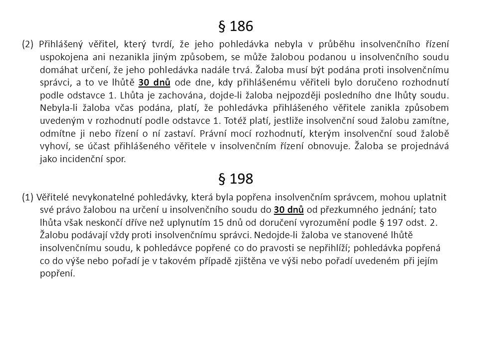 § 186 (2) Přihlášený věřitel, který tvrdí, že jeho pohledávka nebyla v průběhu insolvenčního řízení uspokojena ani nezanikla jiným způsobem, se může ž