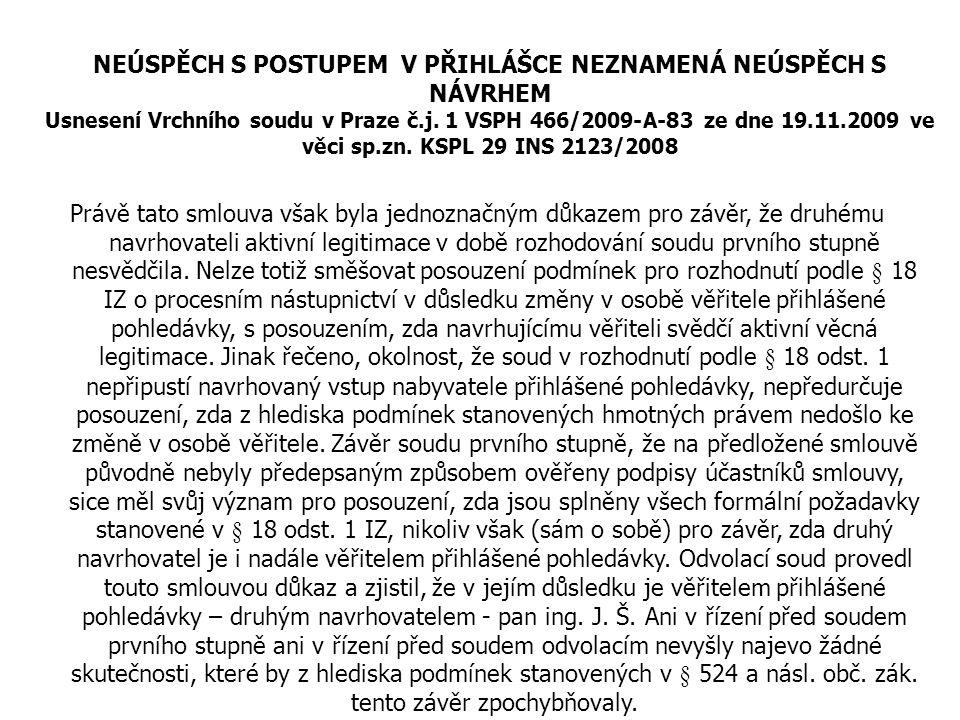 NEÚSPĚCH S POSTUPEM V PŘIHLÁŠCE NEZNAMENÁ NEÚSPĚCH S NÁVRHEM Usnesení Vrchního soudu v Praze č.j. 1 VSPH 466/2009-A-83 ze dne 19.11.2009 ve věci sp.zn