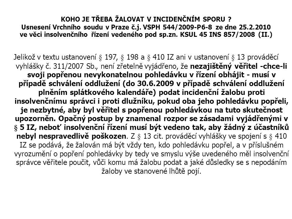 KOHO JE TŘEBA ŽALOVAT V INCIDENČNÍM SPORU ? Usnesení Vrchního soudu v Praze č.j. VSPH 544/2009-P6-8 ze dne 25.2.2010 ve věci insolvenčního řízení vede