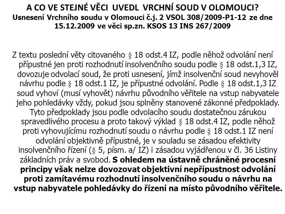 A CO VE STEJNÉ VĚCI UVEDL VRCHNÍ SOUD V OLOMOUCI? Usnesení Vrchního soudu v Olomouci č.j. 2 VSOL 308/2009-P1-12 ze dne 15.12.2009 ve věci sp.zn. KSOS