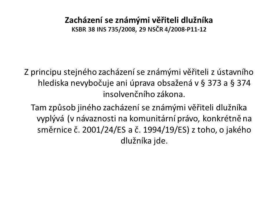 Zacházení se známými věřiteli dlužníka KSBR 38 INS 735/2008, 29 NSČR 4/2008-P11-12 Z principu stejného zacházení se známými věřiteli z ústavního hledi