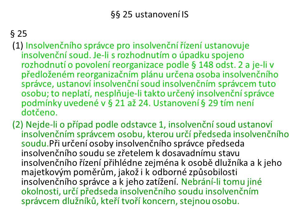 §§ 25 ustanovení IS § 25 (1) Insolvenčního správce pro insolvenční řízení ustanovuje insolvenční soud. Je-li s rozhodnutím o úpadku spojeno rozhodnutí