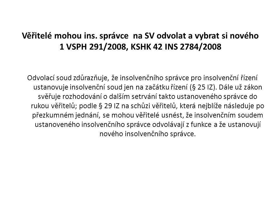 Věřitelé mohou ins. správce na SV odvolat a vybrat si nového 1 VSPH 291/2008, KSHK 42 INS 2784/2008 Odvolací soud zdůrazňuje, že insolvenčního správce