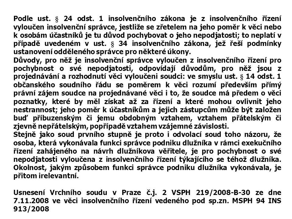 Podle ust. § 24 odst. 1 insolvenčního zákona je z insolvenčního řízení vyloučen insolvenční správce, jestliže se zřetelem na jeho poměr k věci nebo k