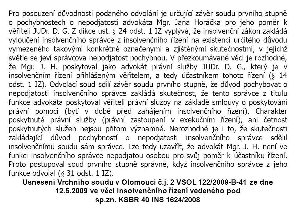 Pro posouzení důvodnosti podaného odvolání je určující závěr soudu prvního stupně o pochybnostech o nepodjatosti advokáta Mgr. Jana Horáčka pro jeho p