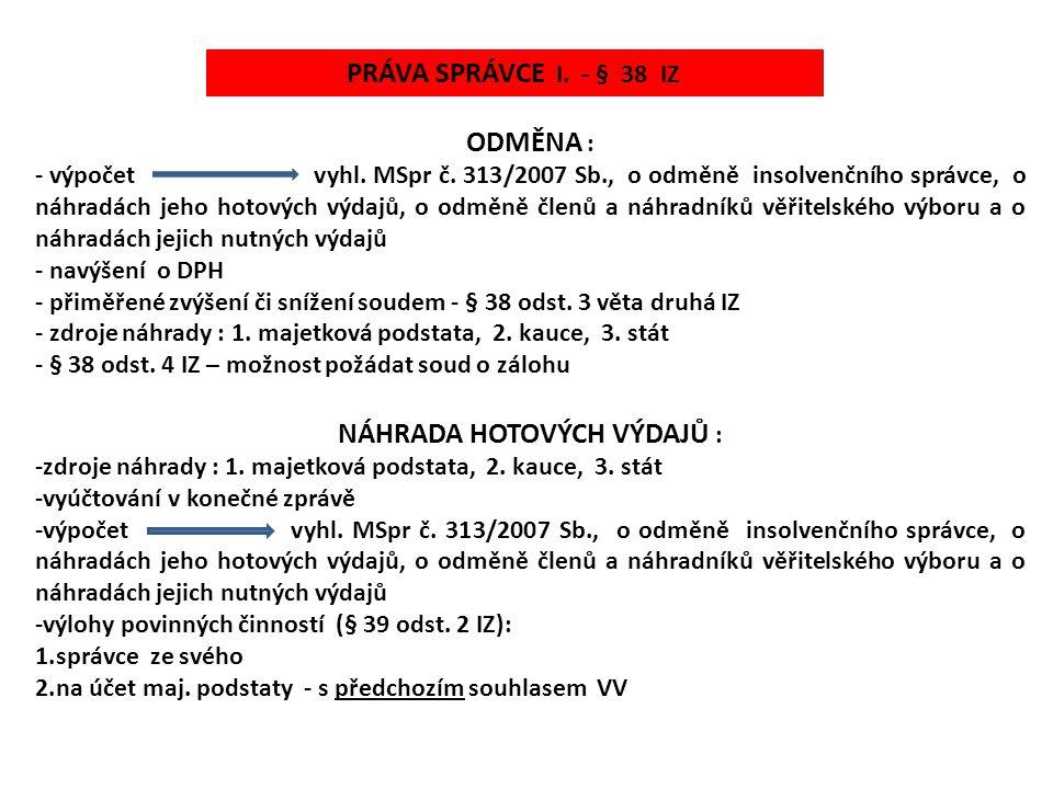 ODMĚNA : - výpočet vyhl. MSpr č. 313/2007 Sb., o odměně insolvenčního správce, o náhradách jeho hotových výdajů, o odměně členů a náhradníků věřitelsk