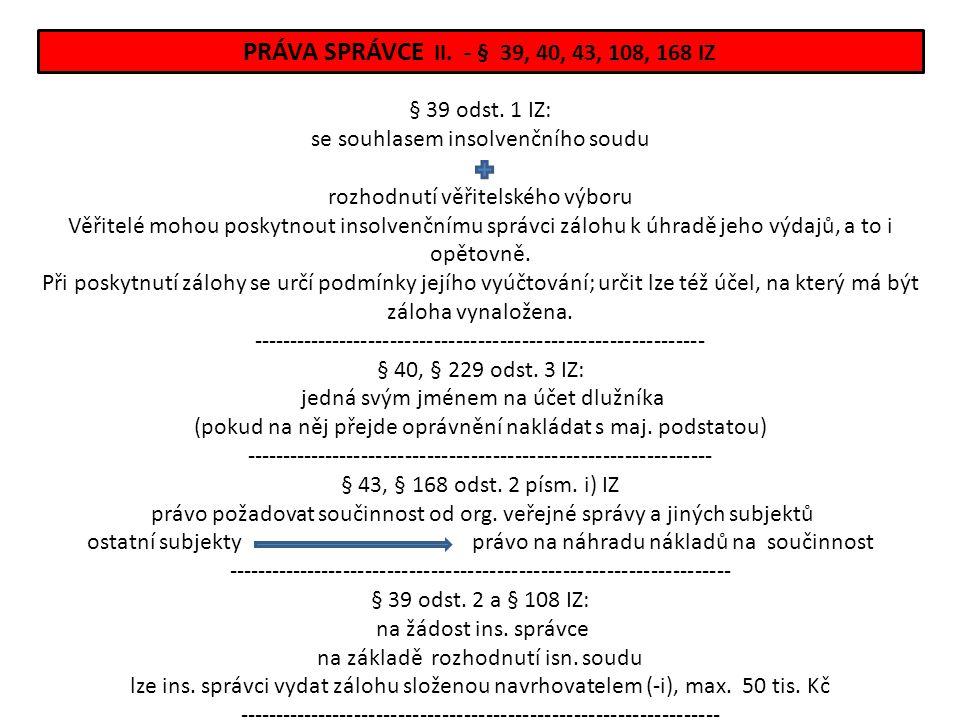 PRÁVA SPRÁVCE II. - § 39, 40, 43, 108, 168 IZ § 39 odst. 1 IZ: se souhlasem insolvenčního soudu rozhodnutí věřitelského výboru Věřitelé mohou poskytno