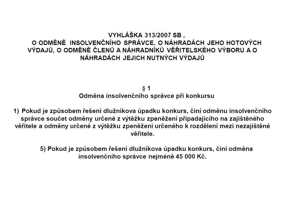 VYHLÁŠKA 313/2007 SB, O ODMĚNĚ INSOLVENČNÍHO SPRÁVCE, O NÁHRADÁCH JEHO HOTOVÝCH VÝDAJŮ, O ODMĚNĚ ČLENŮ A NÁHRADNÍKŮ VĚŘITELSKÉHO VÝBORU A O NÁHRADÁCH