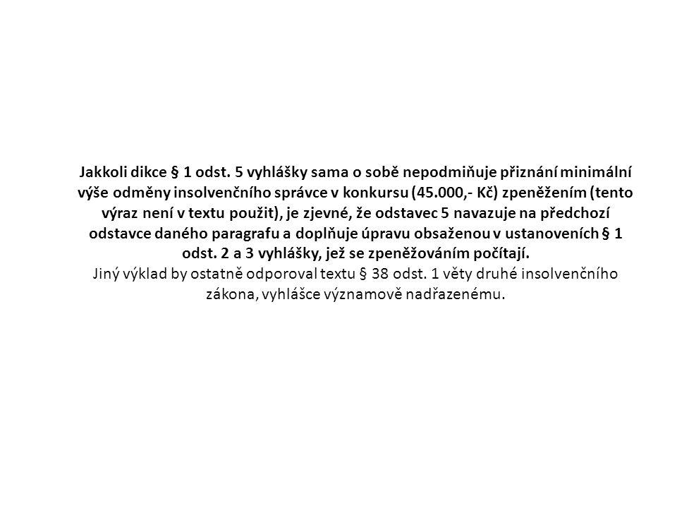Jakkoli dikce § 1 odst. 5 vyhlášky sama o sobě nepodmiňuje přiznání minimální výše odměny insolvenčního správce v konkursu (45.000,- Kč) zpeněžením (t