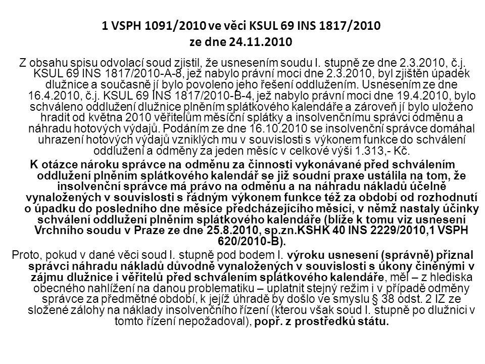 1 VSPH 1091/2010 ve věci KSUL 69 INS 1817/2010 ze dne 24.11.2010 Z obsahu spisu odvolací soud zjistil, že usnesením soudu I. stupně ze dne 2.3.2010, č