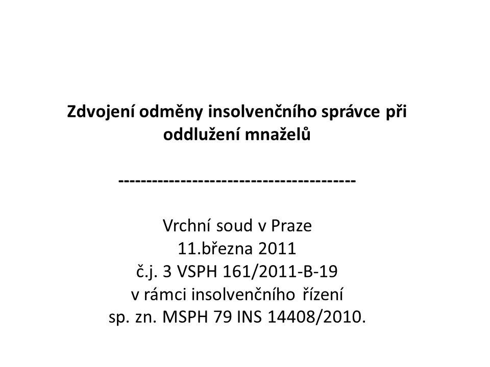 Zdvojení odměny insolvenčního správce při oddlužení mnaželů ----------------------------------------- Vrchní soud v Praze 11.března 2011 č.j. 3 VSPH 1
