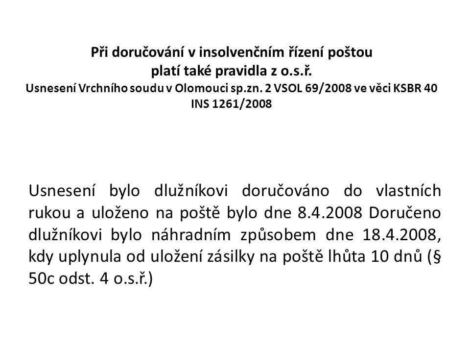 Při doručování v insolvenčním řízení poštou platí také pravidla z o.s.ř. Usnesení Vrchního soudu v Olomouci sp.zn. 2 VSOL 69/2008 ve věci KSBR 40 INS