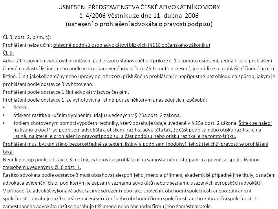 USNESENÍ PŘEDSTAVENSTVA ČESKÉ ADVOKÁTNÍ KOMORY č. 4/2006 Věstníku ze dne 11. dubna 2006 (usnesení o prohlášení advokáta o pravosti podpisu) Čl. 3, ods