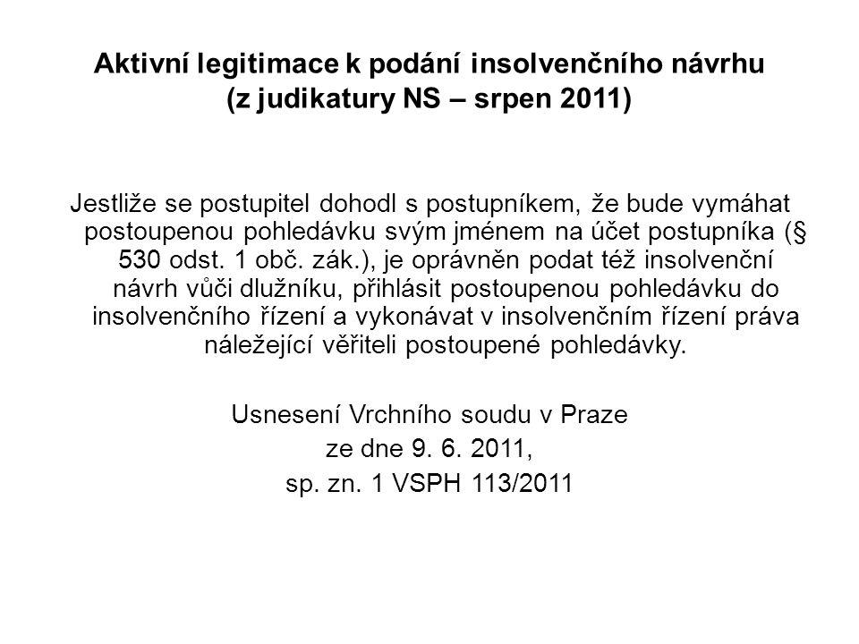 Aktivní legitimace k podání insolvenčního návrhu (z judikatury NS – srpen 2011) Jestliže se postupitel dohodl s postupníkem, že bude vymáhat postoupen