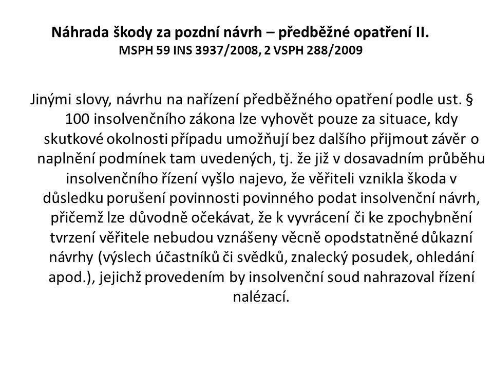 Náhrada škody za pozdní návrh – předběžné opatření II. MSPH 59 INS 3937/2008, 2 VSPH 288/2009 Jinými slovy, návrhu na nařízení předběžného opatření po