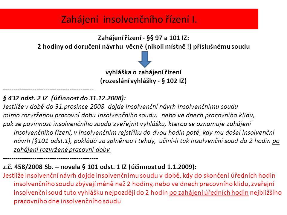 Zahájení insolvenčního řízení I. Zahájení řízení - §§ 97 a 101 IZ: 2 hodiny od doručení návrhu věcně (nikoli místně !) příslušnému soudu vyhláška o za