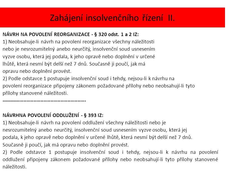 Zahájení insolvenčního řízení II. NÁVRH NA POVOLENÍ REORGANIZACE - § 320 odst. 1 a 2 IZ: 1) Neobsahuje-li návrh na povolení reorganizace všechny nálež