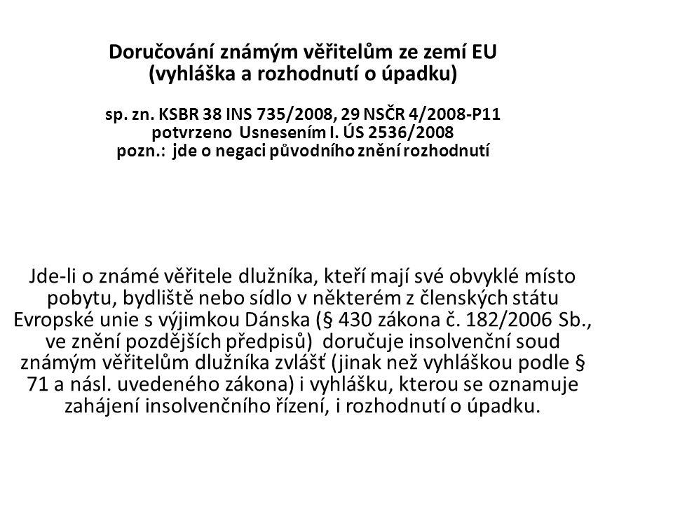 Doručování známým věřitelům ze zemí EU (vyhláška a rozhodnutí o úpadku) sp. zn. KSBR 38 INS 735/2008, 29 NSČR 4/2008-P11 potvrzeno Usnesením I. ÚS 253