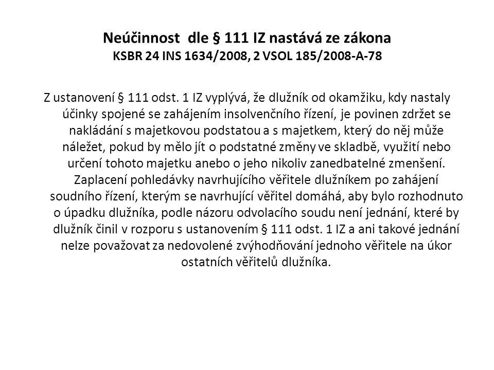 Neúčinnost dle § 111 IZ nastává ze zákona KSBR 24 INS 1634/2008, 2 VSOL 185/2008-A-78 Z ustanovení § 111 odst. 1 IZ vyplývá, že dlužník od okamžiku, k