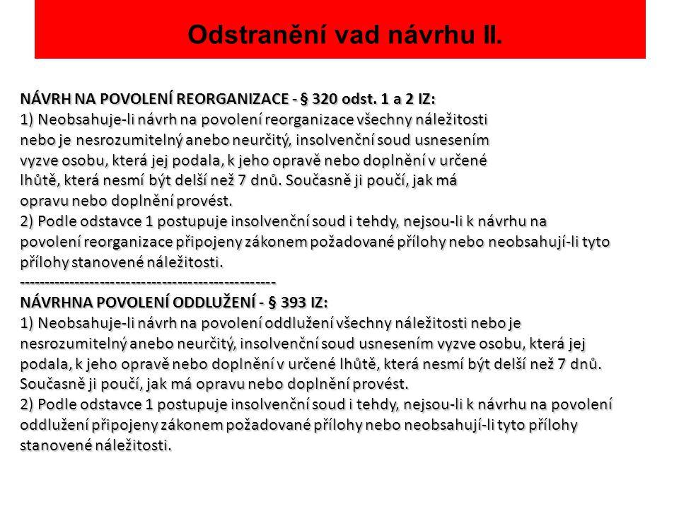 Odstranění vad návrhu II. NÁVRH NA POVOLENÍ REORGANIZACE - § 320 odst. 1 a 2 IZ: 1) Neobsahuje-li návrh na povolení reorganizace všechny náležitosti n