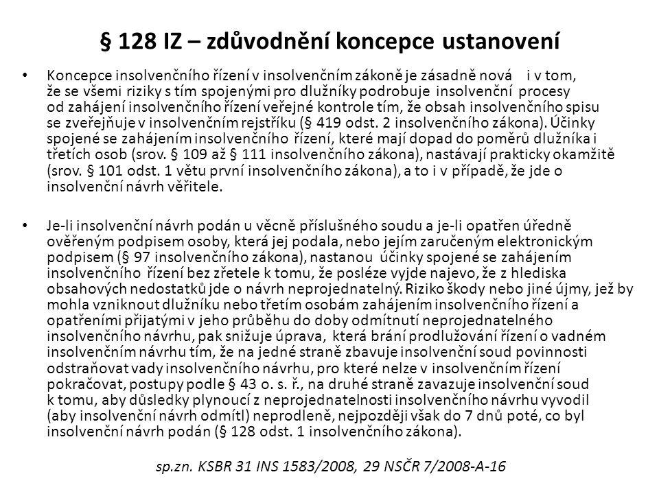 § 128 IZ – zdůvodnění koncepce ustanovení • Koncepce insolvenčního řízení v insolvenčním zákoně je zásadně nová i v tom, že se všemi riziky s tím spoj