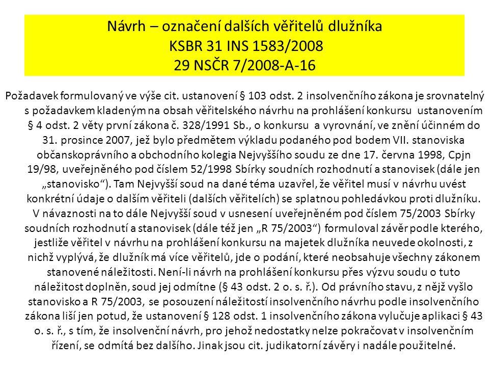Návrh – označení dalších věřitelů dlužníka KSBR 31 INS 1583/2008 29 NSČR 7/2008-A-16 Požadavek formulovaný ve výše cit. ustanovení § 103 odst. 2 insol