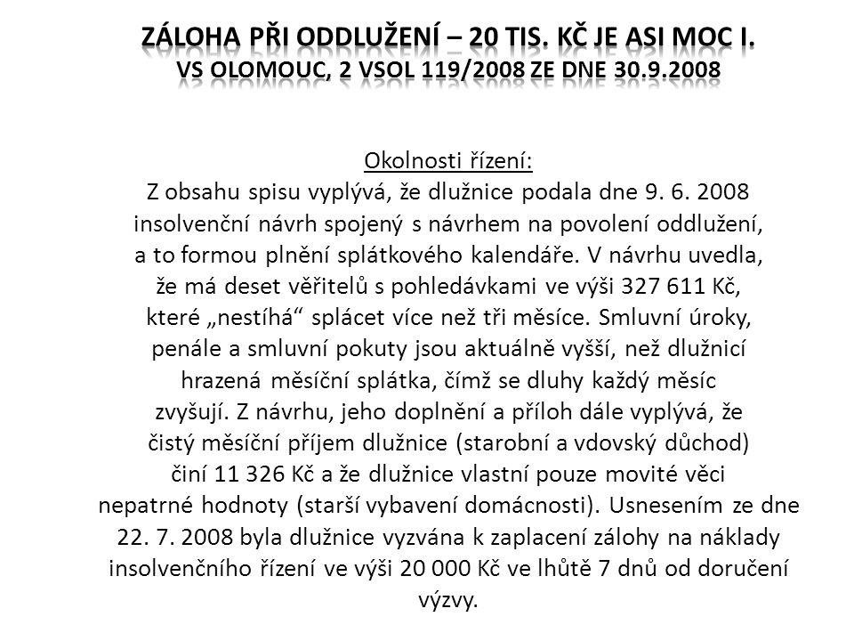 Okolnosti řízení: Z obsahu spisu vyplývá, že dlužnice podala dne 9. 6. 2008 insolvenční návrh spojený s návrhem na povolení oddlužení, a to formou pln