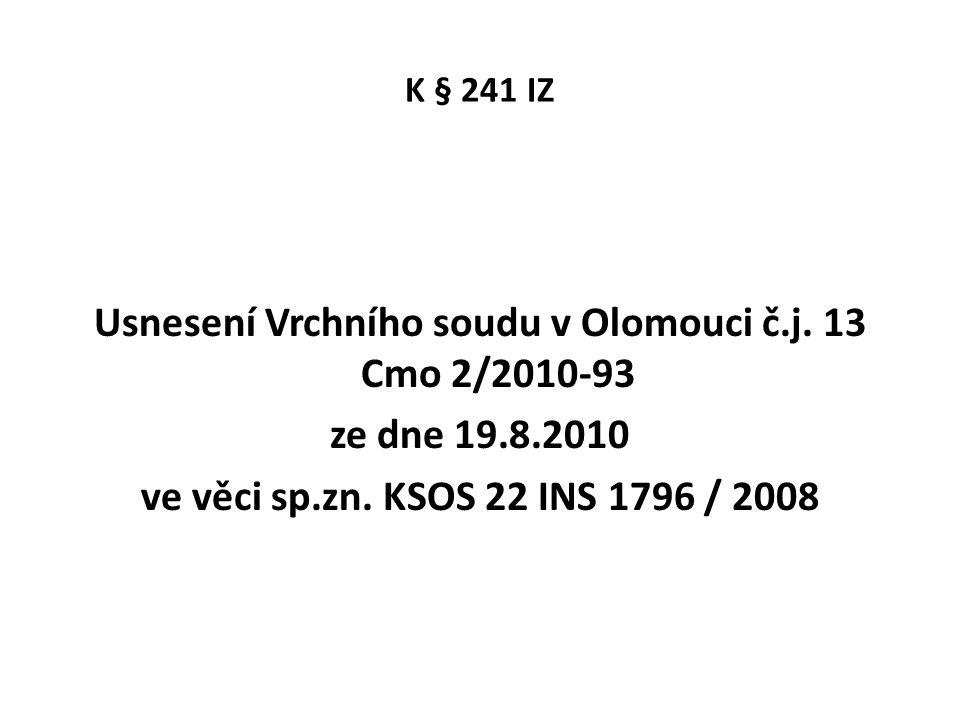 K § 241 IZ Usnesení Vrchního soudu v Olomouci č.j. 13 Cmo 2/2010-93 ze dne 19.8.2010 ve věci sp.zn. KSOS 22 INS 1796 / 2008