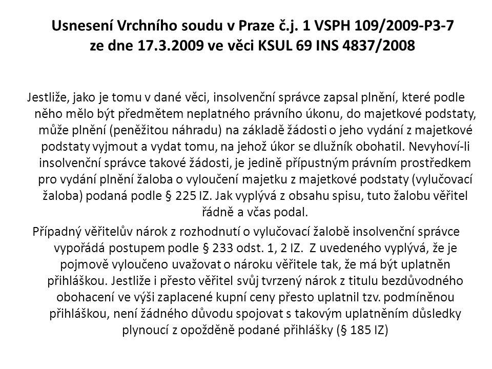 Usnesení Vrchního soudu v Praze č.j. 1 VSPH 109/2009-P3-7 ze dne 17.3.2009 ve věci KSUL 69 INS 4837/2008 Jestliže, jako je tomu v dané věci, insolvenč