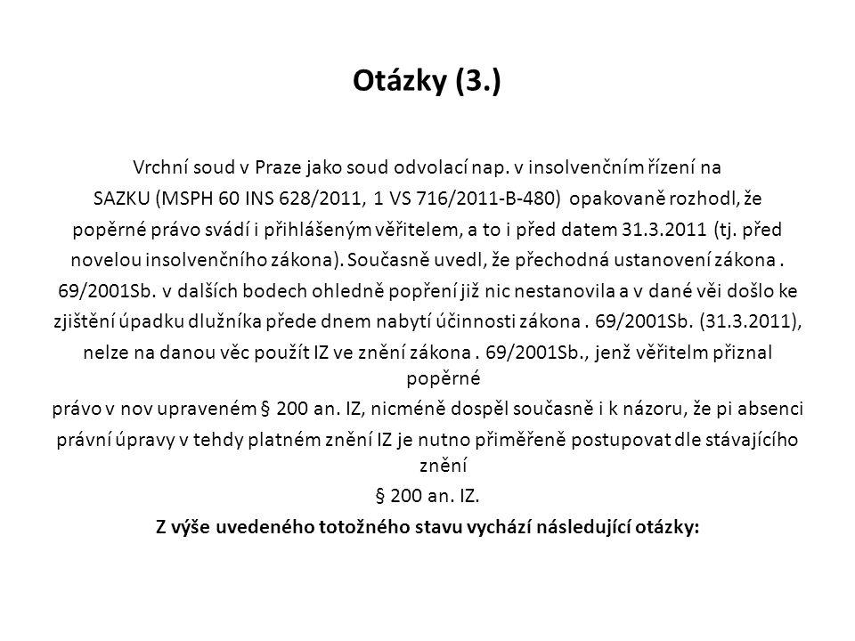 Otázky (3.) Vrchní soud v Praze jako soud odvolací nap. v insolvenčním řízení na SAZKU (MSPH 60 INS 628/2011, 1 VS 716/2011-B-480) opakovaně rozhodl,