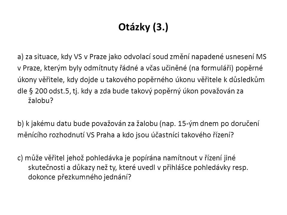 Otázky (3.) a) za situace, kdy VS v Praze jako odvolací soud změní napadené usnesení MS v Praze, kterým byly odmítnuty řádné a včas učiněné (na formul