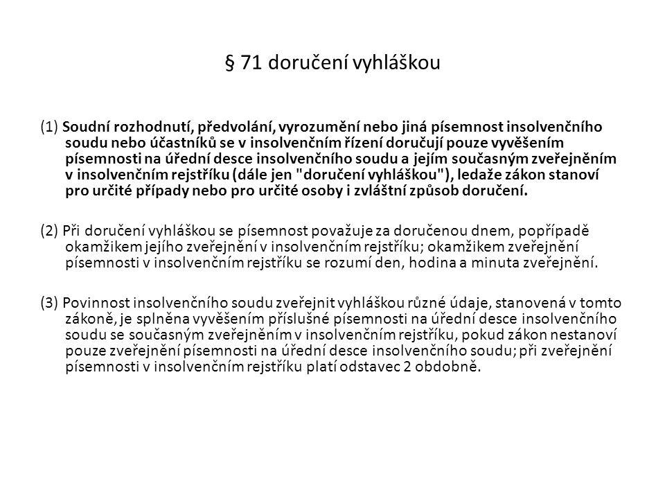 § 71 doručení vyhláškou (1) Soudní rozhodnutí, předvolání, vyrozumění nebo jiná písemnost insolvenčního soudu nebo účastníků se v insolvenčním řízení