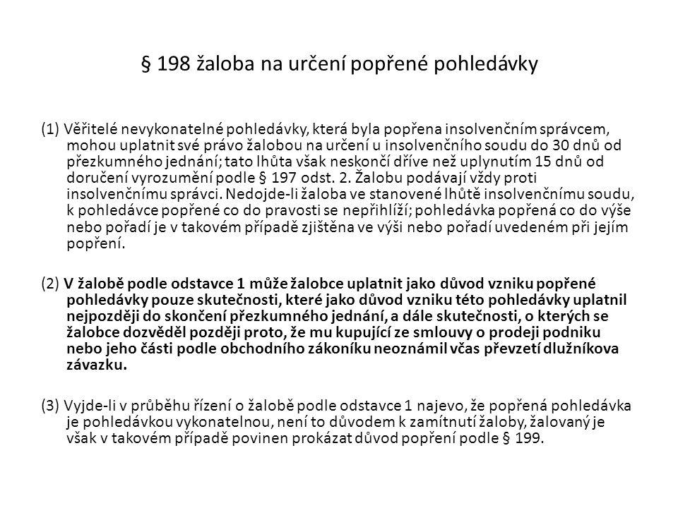 § 198 žaloba na určení popřené pohledávky (1) Věřitelé nevykonatelné pohledávky, která byla popřena insolvenčním správcem, mohou uplatnit své právo ža