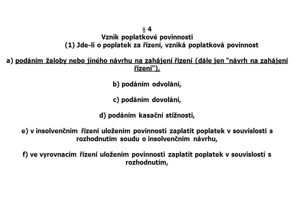 § 4 Vznik poplatkové povinnosti (1) Jde-li o poplatek za řízení, vzniká poplatková povinnost a) podáním žaloby nebo jiného návrhu na zahájení řízení (