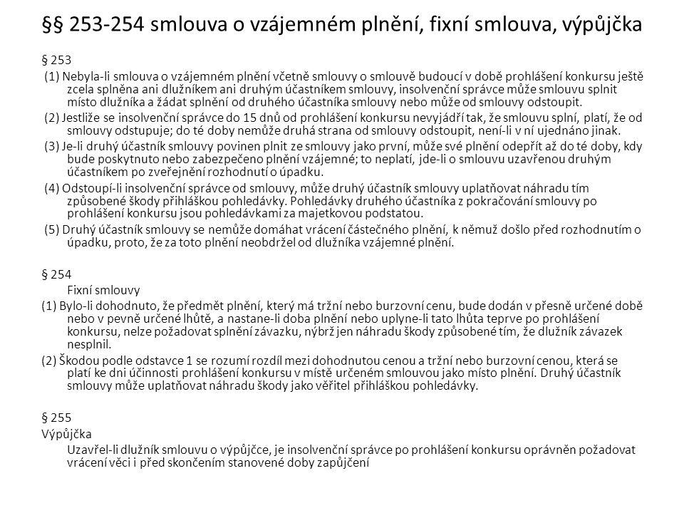 §§ 256-257 výpověď nájemní smlouvy, nemožnost výpovědi nájemní smlouvy dlužníku § 256 (1) Insolvenční správce je po prohlášení konkursu oprávněn vypovědět nájemní smlouvu nebo podnájemní smlouvu uzavřenou dlužníkem ve lhůtě stanovené zákonem nebo smlouvou, a to i v případě, že byla sjednána na dobu určitou; výpovědní lhůta však nesmí být delší než 3 měsíce.