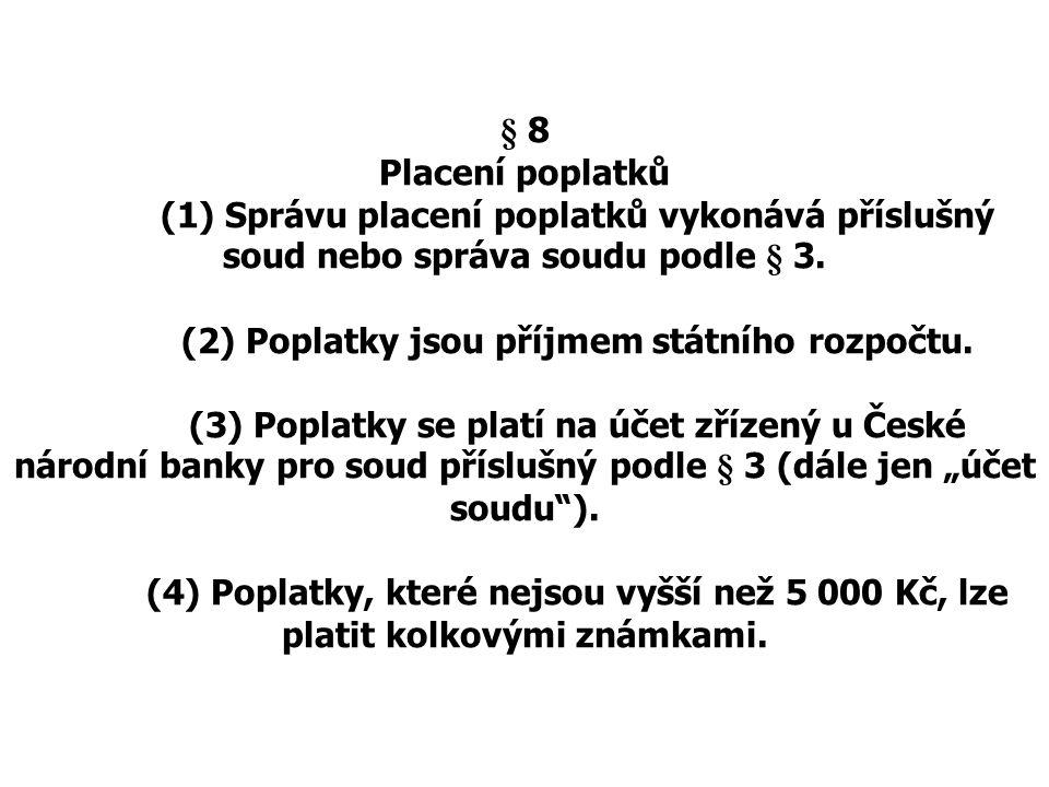 § 8 Placení poplatků (1) Správu placení poplatků vykonává příslušný soud nebo správa soudu podle § 3. (2) Poplatky jsou příjmem státního rozpočtu. (3)