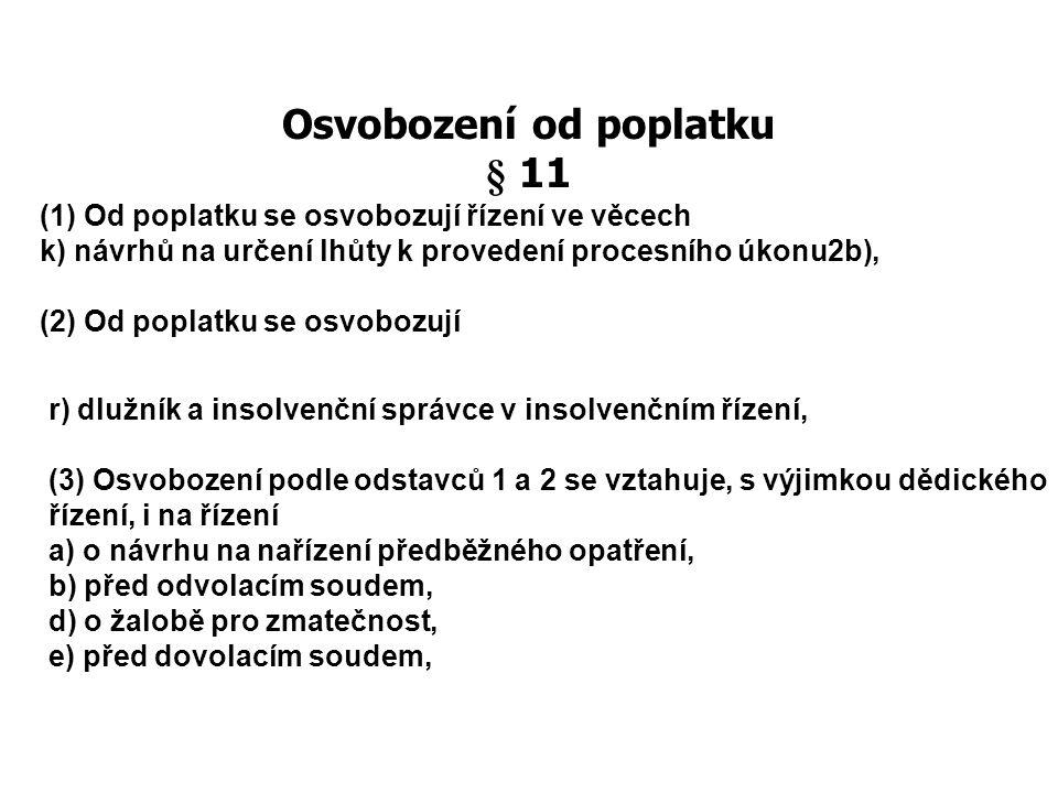 Osvobození od poplatku § 11 (1) Od poplatku se osvobozují řízení ve věcech k) návrhů na určení lhůty k provedení procesního úkonu2b), (2) Od poplatku