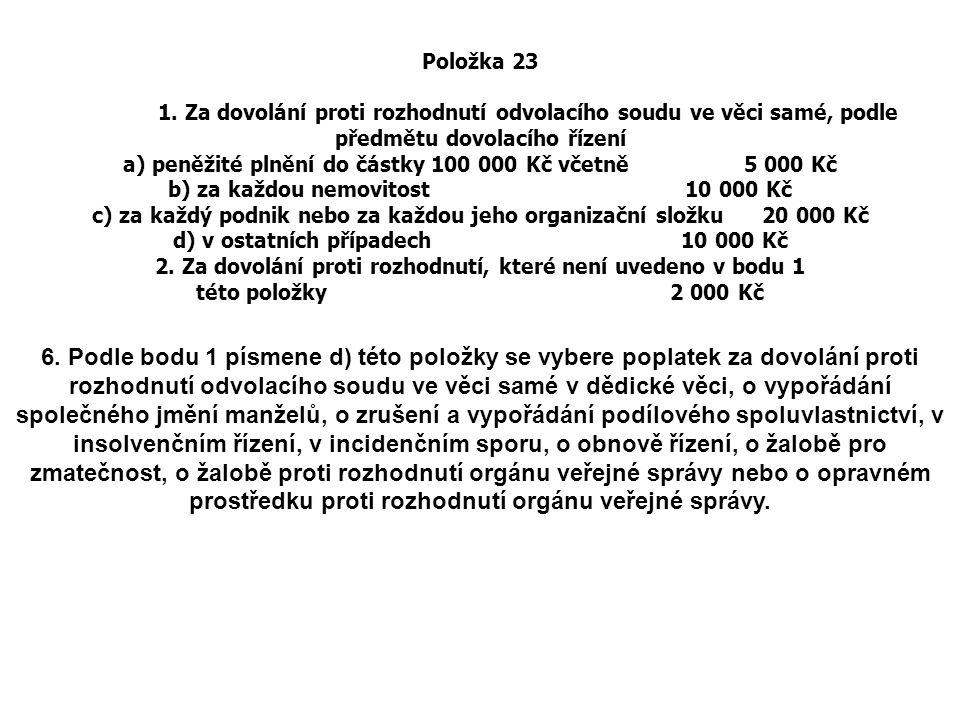 Položka 23 1. Za dovolání proti rozhodnutí odvolacího soudu ve věci samé, podle předmětu dovolacího řízení a) peněžité plnění do částky 100 000 Kč vče