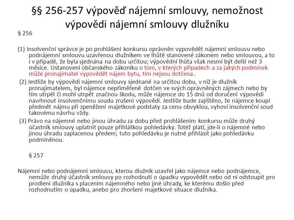 §§ 256-257 výpověď nájemní smlouvy, nemožnost výpovědi nájemní smlouvy dlužníku § 256 (1) Insolvenční správce je po prohlášení konkursu oprávněn vypov