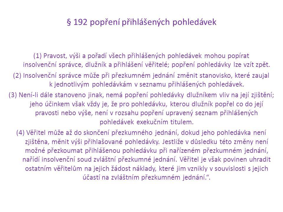 § 192 popření přihlášených pohledávek (1) Pravost, výši a pořadí všech přihlášených pohledávek mohou popírat insolvenční správce, dlužník a přihlášení