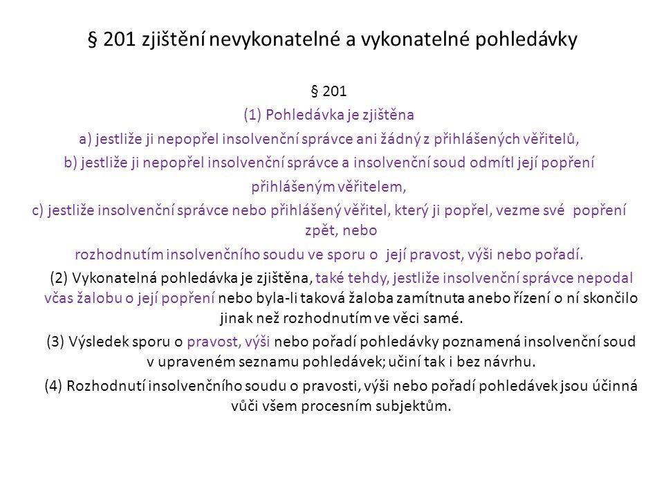 § 201 zjištění nevykonatelné a vykonatelné pohledávky § 201 (1) Pohledávka je zjištěna a) jestliže ji nepopřel insolvenční správce ani žádný z přihláš