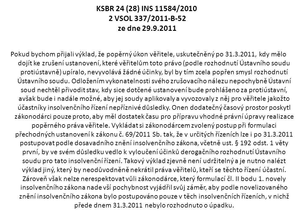 KSBR 24 (28) INS 11584/2010 2 VSOL 337/2011-B-52 ze dne 29.9.2011 Pokud bychom přijali výklad, že popěrný úkon věřitele, uskutečněný po 31.3.2011, kdy