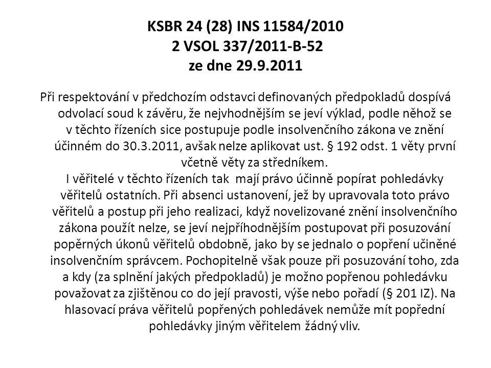 KSBR 24 (28) INS 11584/2010 2 VSOL 337/2011-B-52 ze dne 29.9.2011 Při respektování v předchozím odstavci definovaných předpokladů dospívá odvolací sou