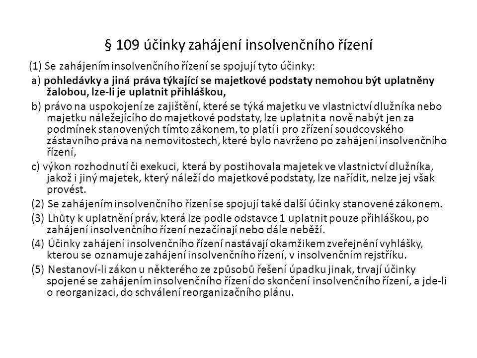 § 109 účinky zahájení insolvenčního řízení (1) Se zahájením insolvenčního řízení se spojují tyto účinky: a) pohledávky a jiná práva týkající se majetk